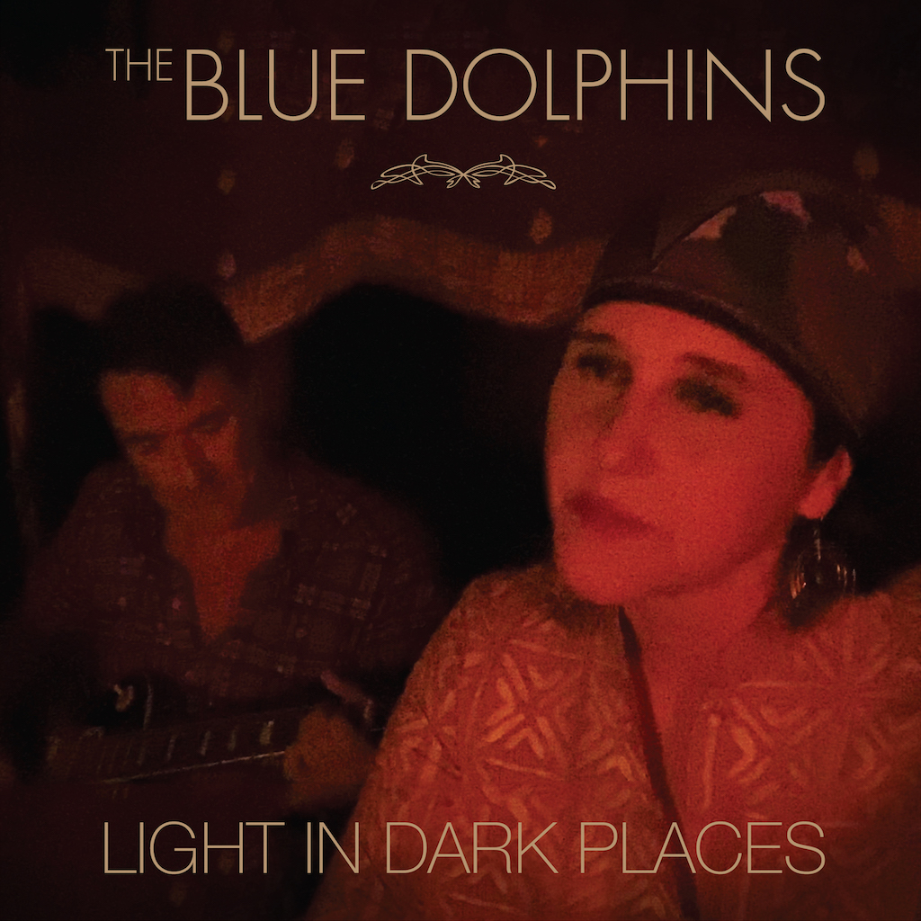 LIGHT IN DARK PLACES The Blue Dolphins